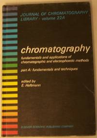 CHROMATOGRAPHY, Volume 22A: FUNDAMENTALS AND APPLICATIONS OF CHROMATOGRAPHIC AND ELECTROPHORETIC...
