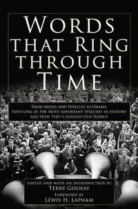 image of Words That Ring Through Time: From Moses and Pericles to Obama - Fifty-one of the Most Important Speeches in History and How They Changed Our World