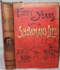 Fifty Years of a Showman's Life or The Life and Travels of Van Hare, by Himself.
