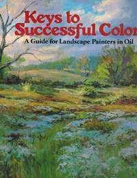 Keys to Successful Color A Guide for Landscape Painters in Oil