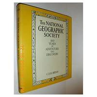 The National Geographic Society: 100 Years of Adventure and Discovery (Hardcover)