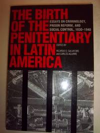 The Birth of the Penitentiary in Latin America: Essays on Criminology, Prison Reform, and Social...