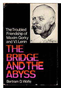 THE BRIDGE AND THE ABYSS: The Troubled Friendship of Maxim Gorky and V. I. Lenin.