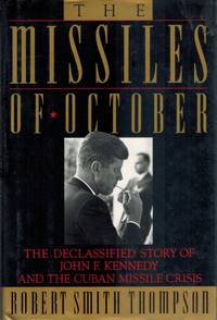 THE MISSILES OF OCTOBER The Declassified Story of John F. Kennedy and the  Cuban Missile Crisis