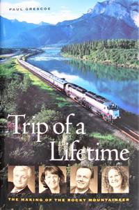 image of Trip of a Lifetime. the Making of the Rocky Mountaineer