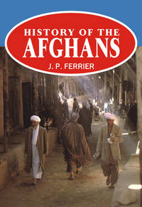 HISTORY OF THE AFGHANS by J.P. FERRIER - Hardcover - 2002 - from Sang-e-Meel Publications (SKU: Biblio194)
