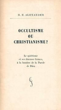 Occultisme ou Christianisme ? Le spiritisme et ses diverses formes, à la lumière de...