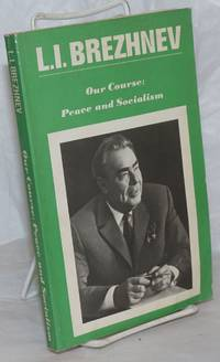 image of Our Course: Peace and Socialism. A Collection of Speeches by General Secretary of the CPSU Central Committee, L.I. Brezhnev (March 1971-December 1972)