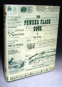 The Powder Flask Book; Treating of the History and Use of the Flask as a Principal Accessory to the Firearm, from Its Inscription, Through the Ages, Until the Popular Acceptance of the Metallic Cartridge, and Giving Emphasis to the Powder Flask..........