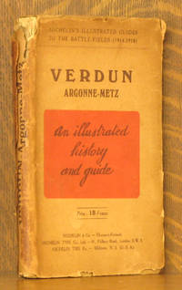 VERDUN - ARGONNE - METZ [MICHELIN'S ILLUSTRATED GUIDES TO THE BATTLE - FIELDS (1914-1918)]