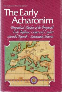 THE EARLY ACHARONIM: BIOGRAPHICAL SKETCHES OF THE PROMINENT EARLY RABBINIC  SAGES AND LEADERS...