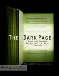 DARK PAGE: BOOKS THAT INSPIRED AMERICAN FILM NOIR, 1940-1949.|THE
