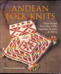 image of ANDEAN FOLK KNITS.  GREAT DESIGNS FROM PERU, CHILE, ARGENTINA, ECUADOR & BOLIVIA.