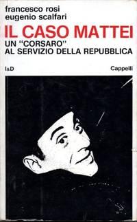 """Il caso Mattei. Un """"corsaro"""" al servizio della Repubblica"""