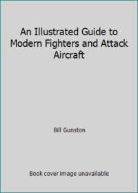 An Illustrated Guide to Modern Fighters and Attack Aircraft by Bill Gunston - Hardcover - 1987 - from ThriftBooks and Biblio.com