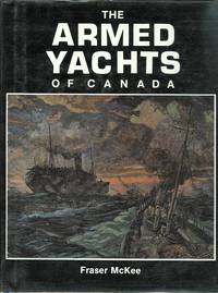 THE ARMED YACHTS OF CANADA. by  Fraser M.  Foreword by Vice-Admiral D.N. Mainguy McKee - First Edition - 1983 - from Capricorn Books (SKU: 1043)
