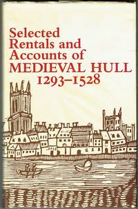 Selected Rentals And Accounts Of Medieval Hull 1293-1528
