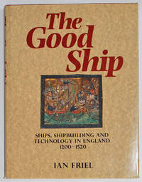 The Good Ship. Ships, Shipbuilding and Technology in England 1200-1520