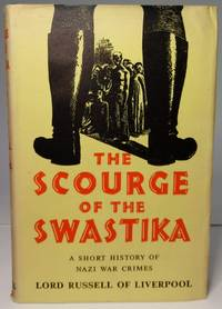 The Scourge of the Swastika. A short History of Nazi War Crimes.