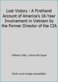 image of Lost Victory : A Firsthand Account of America's 16-Year Involvement in Vietnam by the Former Director of the CIA