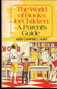 image of THE WORLD OF BOOKS FOR CHILDREN: A PARENT'S GUIDE.