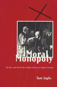 Moral monopoly - The rise and fall of the Catholic Church in modern Ireland.