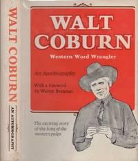 Walt Coburn Western Word Wrangler: An Autobiography
