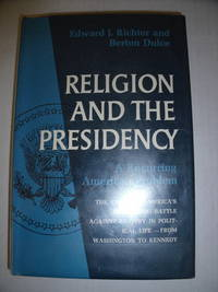Religion and the Presidency:  a Recurring American Problem