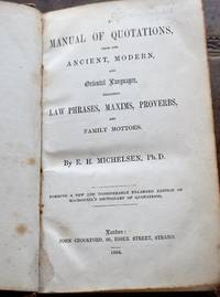 A Manual of Quotations, From the Ancient, Modern, and Oriental Languages, Including Law Phrases, Maxims, Proverbs, and Family Mottoes