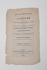 [GAS]. On Gas Monopoly. A Letter addressed to the Commissioners of Sewers for the City of London...