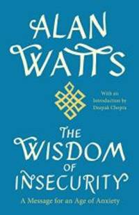 The Wisdom of Insecurity: A Message for an Age of Anxiety by Alan W. Watts - Paperback - 2011-04-01 - from Books Express and Biblio.com