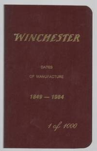 Winchester: Dates of Manufacture 1849 2000.