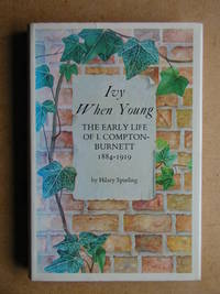 Ivy When Young. The Early Life of I. Compton-Burnett 1884-1919