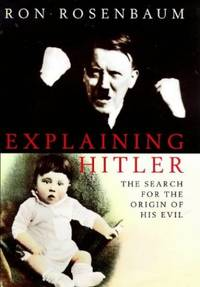 Explaining Hitler. The Search for the Origins of his Evil by  Ron Rosenbaum - Hardcover - from World of Books Ltd and Biblio.com