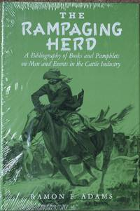 The Rampaging Herd : A Bibliography of Books and Pamphlets on Men and Events in the Cattle Industry