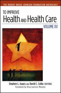 To Improve Health and Health Care Vol. XV : The Robert Wood Johnson Foundation Anthology