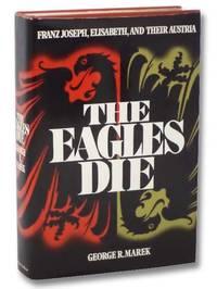 The Eagles Die: Franz Joseph, Elisabeth, and Their Austria