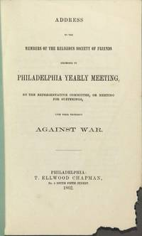 Address to the members of the Religious Society of Friends belonging to Philadelphia Yearly Meeting, by the representative committee, or meeting for sufferings, upon their testimony against war