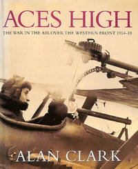 image of Aces High: War in the Air Over the Western Front, 1914-18 (Cassell Military Classics)