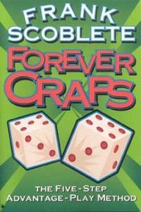 Forever Craps : The Five-Step Advantage Play Method