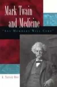 Mark Twain and Medicine : Any Mummery Will Cure