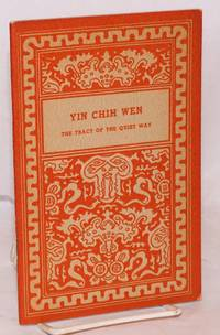 Yin Chih Wen, the tract of the quiet way. With extracts from the Chinese commentary; translated from the Chinese by Teitaro Suzuki and Dr. Paul Carus. With frontispiece