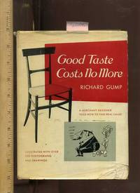 image of Good Tast Costs No More : a Merchant Designer Tells How to Find Real Value : Illustrated with Over 200 Photographs and Drawings [real Value of Home Furnishings, Glamour and Good Looks, Collecting, Fads, Recognizing Good Taste, Decor, Making a home]