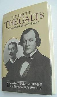 image of The Galts: A Canadian Odyssey: A Canadian Odyssey - Volume 2 (Two): Alexander Tilloch Galt 1817-1893, Elliott Torrance Galt 1850-1928