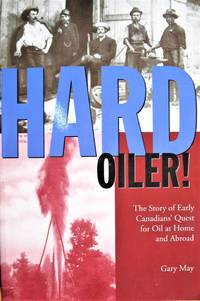Hard Oiler! the Story of Early Canadian's Quest for Oil at Home and Abroad