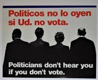 (Voting rights- Original poster)  Politicos no lo oyen si Ud. no vota. Politicians Don't Hear You if You Don't Vote