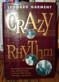 Crazy Rhythm: My Journey from Brooklyn, Jazz, and Wall Street to Nixon's  White House, Watergate, and Beyond