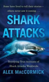 Shark Attacks : Terrifying True Accounts of Shark Attacks Worldwide
