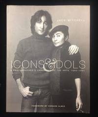 ICONS & IDOLS: A PHOTOGRAPHER'S CHRONICLE OF THE ARTS 1960 - 1995