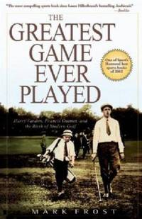 image of The Greatest Game Ever Played : Harry Vardon, Francis Ouimet, and the Birth of Modern Golf